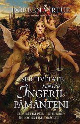 Asertivitate pentru Îngerii Pământeni  - cum să fim plini de iubire în loc să fim drăguţi