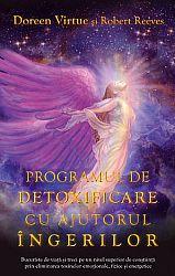 Programul de detoxificare cu ajutorul îngerilor  - bucură-te de viaţă şi treci pe un nivel superior de conştiinţă prin eliminarea toxinelor emoţionale, fizice şi energetice