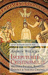 Începuturile creştinismului  - misteriile eseniene, revelaţia gnostică şi viziunea creştină