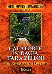 Călătorie în Dacia, ţara zeilor  - vol. 3 - Noi nu suntem urmaşii Romei