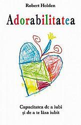 Adorabilitatea  - capacitatea de a iubi şi de a te lăsa iubit