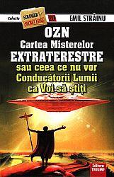 OZN cartea misterelor extraterestre  - sau ceea ce nu vor conducătorii lumii ca voi să ştiţi