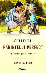 Ghidul părintelui perfect  - educaţia fără conflicte