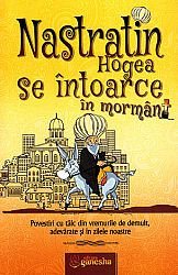 Nastratin Hogea se întoarce în mormânt  - povestiri cu tâlc din vremurile de demult, adevărate şi în zilele noastre