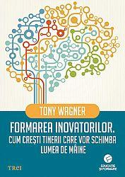 Formarea inovatorilor  - cum creşti tinerii care vor schimba lumea de mâine