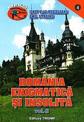România enigmatică şi insolită - vol. II  - 1001 de enigme ale României