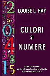 Culori şi numere  - ghidul tău personal pentru a te pune la unison cu vibraţiile pozitive în viaţa de zi cu zi