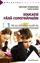 Educaţie fără constrângeri  - să ne eliberăm copiii de suprasolicitarea performanţei