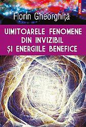 Uimitoarele fenomene din invizibil şi energiile benefice