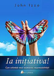 Ia iniţiativa!  - cum schimbă totul asumarea responsabilităţii