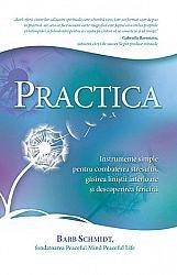 Practica  - instrumente simple pentru combaterea stresului, găsirea liniştii interioare şi descoperirea fericirii