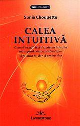 Calea intuitivă  - cum să beneficiezi de puterea intuiţiei în propiul cămin, pentru copiii şi familia ta, dar şi pentru tine