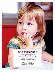 Diversificarea raw şi vegană  - sfaturi şi rețete pentru bebeluşi şi copii mai mari