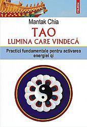 Tao - lumina care vindecă  - practici fundamentale pentru activarea energiei Qi