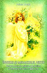 Îngerii şi miracolul vieţii  - despre cauzele psihice ale bolilor şi îndreptarea prin rugăciune