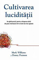 Cultivarea lucidităţii  - un ghid practic pentru atingerea stării de pace interioară într-o lume tot mai agitată