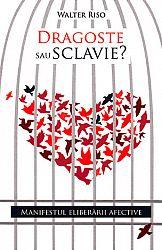Dragoste sau sclavie?  - manifestul eliberării afective