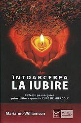 Întoarcerea la iubire  - reflecţii pe marginea principiilor expuse în Cursul de Miracole