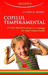 Copilul temperamental  - o nouă abordare pentru a-i înţelege pe copiii imprevizibili