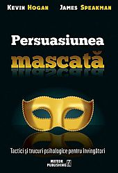 Persuasiunea mascată  - tactici şi trucuri psihologice pentru învingători