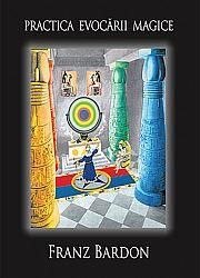 Practica evocării magice  - calea adevăratului discipol - un curs complet de instruire în magia planetară - evocarea fiinţelor spirituale din sferele planetare ale sistemului nostru solar