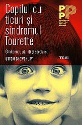Copilul cu ticuri şi sindromul Tourette  - ghid pentru părinți şi specialişti