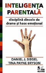 Inteligenţa parentală  - disciplină dincolo de drame şi haos emoțional