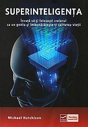 Superinteligenţa  - învaţă să-ţi foloseşti creierul ca un geniu şi îmbunătăteşte-ţi calitatea vieţii