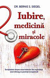 Iubire, medicină şi miracole  - învăţăminte despre autovindecare din experienţa unui chirurg cu pacienţi excepţionali