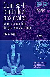 Cum să-ţi controlezi anxietatea  - ia tot ce e mai bun din griji, stres şi temeri