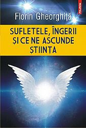 Sufletele, îngerii şi ce ne ascunde ştiinţa