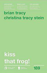 Kiss that frog!  - 12 căi de-a transforma minusurile în plusuri în viața personală şi la muncă