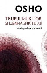 Trupul muritor şi lumina spiritului  - 60 de parabole şi povestiri