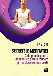 Secretele meditaţiei  - ghid practic pentru dobândirea păcii interioare şi transformare personală