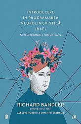 Introducere în programarea neurolingvistică  - cum să construiți o viață de succes