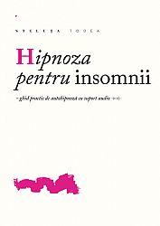 Hipnoza pentru insomnii  - ghid practic de autohipnoză cu suport audio (CD)