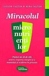 Miracolul micronutrienţilor  - planul de 28 de zile pentru creşterea energiei şi a imunității şi scăderea în greutate