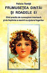 Frumuseţea dintâi şi roadele ei  - ghid practic de cunoaştere interioară şi de împlinire a menirii cu ajutorul îngerilor