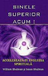 Sinele superior, acum!  - accelerează-ți evoluția spirituală!