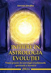 Iniţiere în astrologia evoluţiei  - tratat practic de astrologie tradiţională, spirituală şi karmică