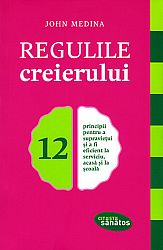 Regulile creierului  - 12 principii pentru a supraviețui şi a fi eficient la serviciu, acasă şi la şcoală