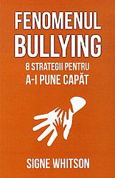 Fenomenul bullying  - 8 strategii pentru a-i pune capăt