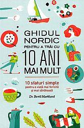 Ghidul nordic pentru a trăi cu 10 ani mai mult  - 10 sfaturi simple pentru o viaţă mai fericită şi mai sănătoasă