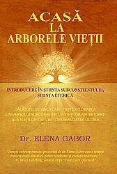 Acasă la arborele vieţii  - introducere în ştiinţa subconştientului, ştiinţa eterică