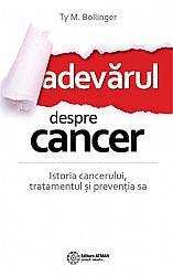 Adevărul despre cancer  - istoria cancerului, tratamentul şi prevenţia sa