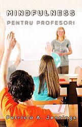 Mindfulness pentru profesori  - cum să obţii armonie şi productivitate în clasă