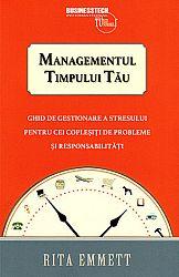 Managementul timpului tău  - ghid de gestionare a stresului pentru cei copleşiţi de probleme şi responsabilităţi
