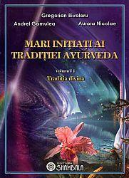 Mari iniţiaţi ai tradiţiei Ayurveda  - vol. 1 - Tradiţia divină