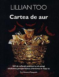 Cartea de aur  - 365 de reflecţii pozitive ca să atragi sănătatea, prosperitatea şi fericirea in viaţa ta