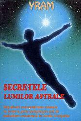 Secretele lumilor astrale  - dezvăluiri cutremurătoare relatate în urma a peste doisprezece ani de dedublare conştientă în lumile invizible